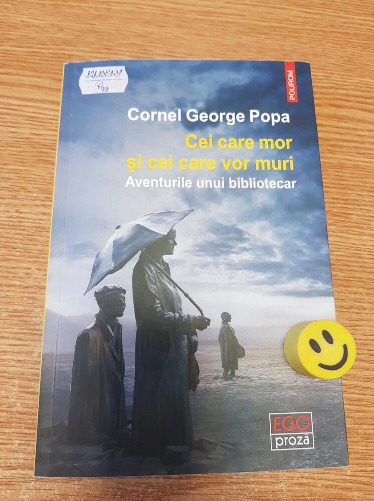 """""""Cei care mor şi cei care vor muri: Aventurile unui bibliotecar"""" de Cornel George Popa"""