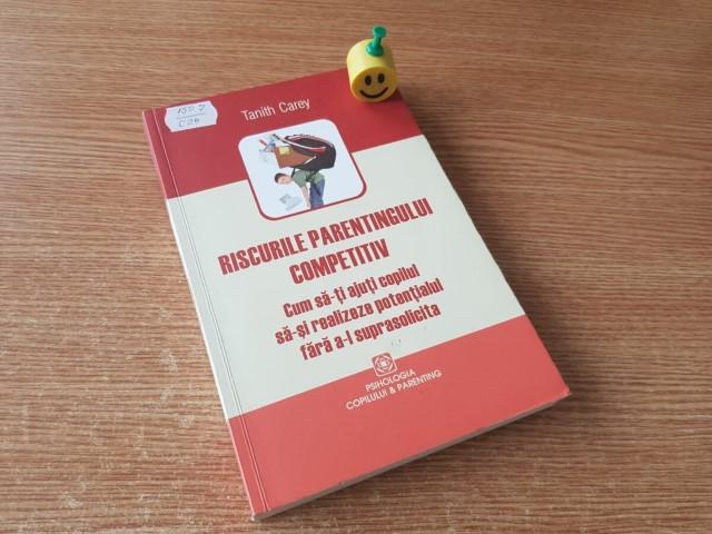 """""""Riscurile parentingului competitiv: Cum să-ți ajuți copilul să-și realizeze pentențialul fără a-l suprasolicita"""" de Tanith Care"""