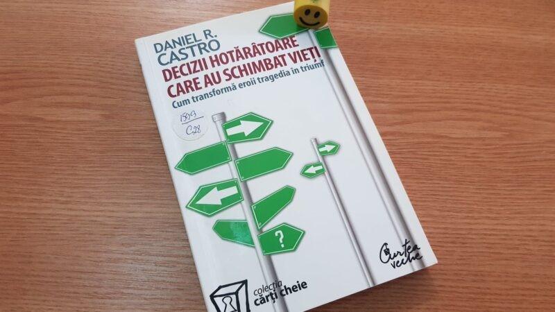 """""""Decizii hotărâtoare care au schimbat vieți"""" de Daniel R. Castro"""